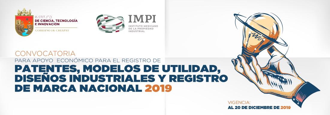 CONVOCATORIA PARA APOYO ECONÓMICO PARA EL REGISTRO DE PATENTES, MODELOS DE UTILIDAD, DISEÑOS INDUSTRIALES Y REGISTRO DE MARCA NACIONAL. 2019