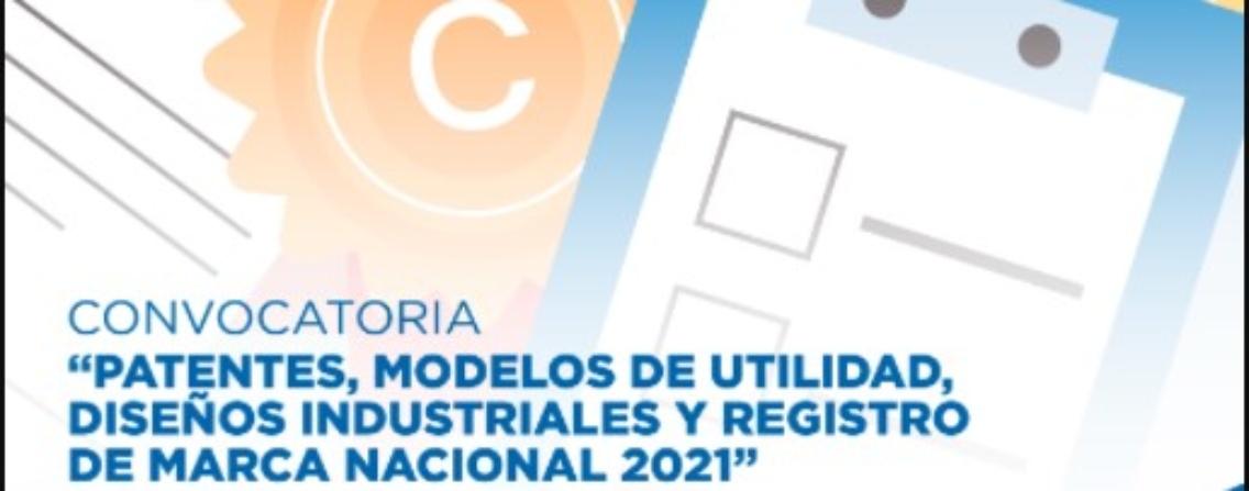 CONVOCATORIA PATENTES, MODELOS DE UTILIDAD, DISEÑOS INDUSTRIALES Y REGISTRO DE MARCA NACIONAL, 2021